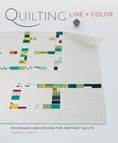 Quilting Line and Color: Techniques and Designs for Abstract Quilts