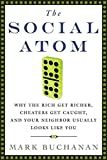 Buy The Social Atom: Why the Rich Get Richer, Cheaters Get Caught, and Your Neighbor Usually Looks Like You from Amazon