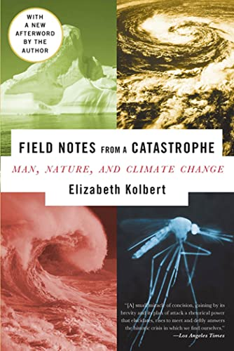 Field Notes from a Catastrophe: Man, Nature, and Climate Change, Kolbert, Elizabeth