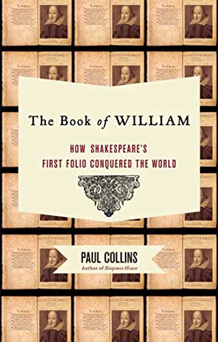 The Book of William: How Shakespeare's First Folio Conquered the World, Collins, Paul