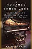 Cover Image of A Romance on Three Legs: Glenn Gould's Obsessive Quest for the Perfect Piano by Katie Hafner published by Bloomsbury USA