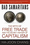 Buy Bad Samaritans: The Myth of Free Trade and the Secret History of Capitalism from Amazon