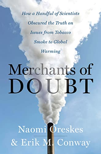 Merchants of Doubt: : How a Handful of Scientists Obscured the Truth on Issues from Tobacco Smoke to Global Warming