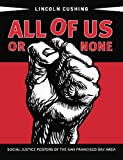 All of Us or None: Social Justice Posters of the San Francisco Bay Area, Lincoln Cushing