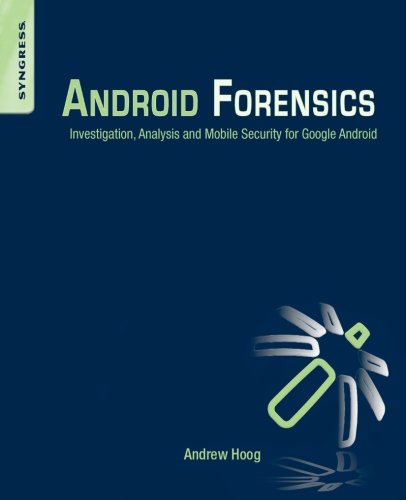 Android Forensics: Investigation, Analysis and Mobile Security for Google Android - Andrew Hoog