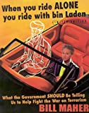 When You Ride Alone You Ride With Bin Laden: What the Government SHOULD be telling Us to Help Fight