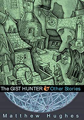 REVIEW: The Gist Hunter and Other Stories by Matthew Hughes