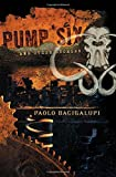 Book Cover: Pump Six And Other Stories By Paolo Bacigalupi
