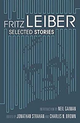 REVIEW: Fritz Leiber: Selected Stories edited by Charles N. Brown and Jonathan Strahan