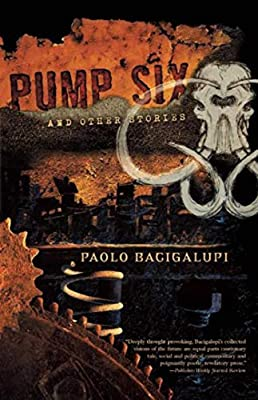 REVIEW: Pump Six and Other Stories by Paolo Bacigalupi