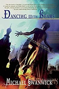 REVIEW: Dancing With Bears by Michael Swanwick