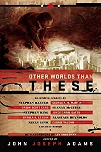 John Joseph Adams Launches New Website for 'Other Worlds Than These' Anthology (With Free Fiction!)