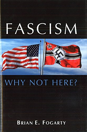 Fascism: Why Not Here, by Fogarty, Brian E.