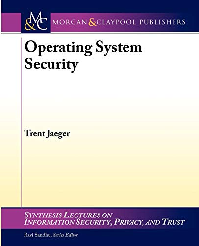 Operating System Security (Synthesis Lectures on Information Security, Privacy, and Trust) - Trent Jaeger
