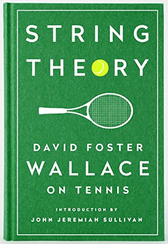 String Theory: David Foster Wallace on Tennis: A Library of America Special Publication - David Foster WallaceJohn Jeremiah Sullivan