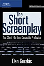 The Short Screenplay: Your Short Film from Concept to Production by Dan Gurskis