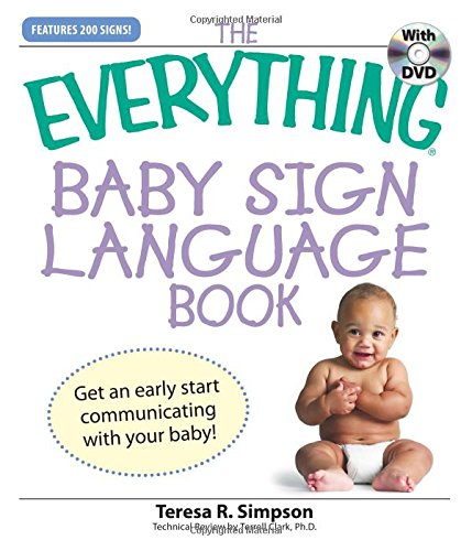 The Everything Baby Sign Language Book with DVD: Get an early start communicating with your baby!, Simpson, Teresa R; Clark Terrell Phd