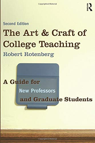 The Art and Craft of College Teaching, Second Edition: A Guide for New Professors and Graduate Students