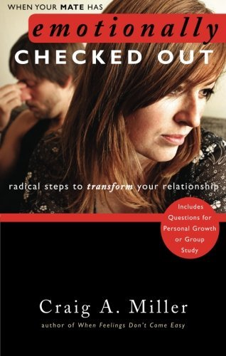 When Your Mate Has Emotionally Checked out: Radical Steps to Transform Your Relationship