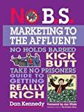 Book Cover: No B.s. Marketing To The Affluent By Dan Kennedy