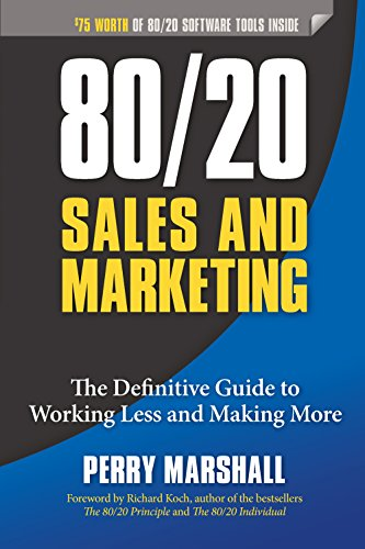 80/20 Sales and Marketing: The Definitive Guide to Working Less and Making More - Perry MarshallRichard Koch