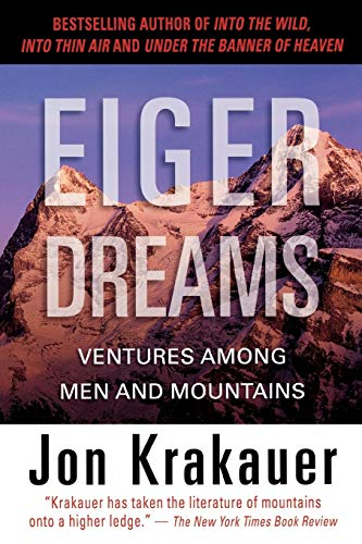 Eiger Dreams: Ventures Among Men and Mountains, by Krakauer, Jon