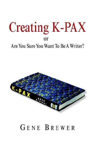 Creating K-Pax: Are You Sure You Want to Be A Writer?