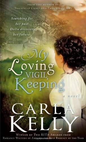 My Loving Vigil Keeping by Carla Kelly - a soft focus landscape with a woman looking away from the reader in historical dress