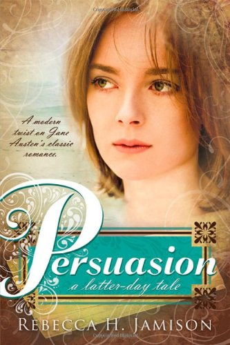 Cover of Persuasion: A Latter-day Tale by Rebecca H. Jamison