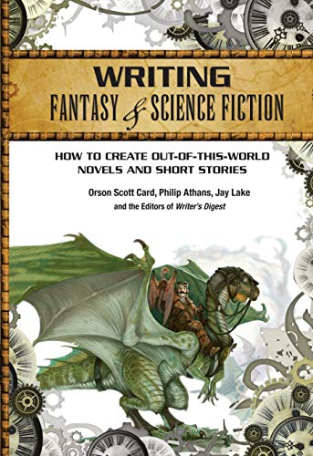 Writing Fantasy & Science Fiction: How to Create Out-of-This-World Novels and Short Stories - Orson Scott Card, Philip Athans, Jay Lake