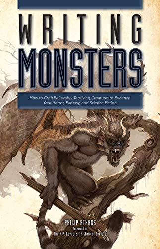 Writing Monsters: How to Craft Believably Terrifying Creatures to Enhance Your Horror, Fantasy, and Science Fiction - Philip AthansThe H.P. Lovecraft Historical Society