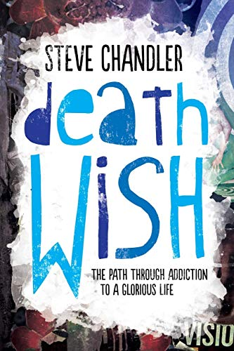 Death Wish: The Path through Addiction to a Glorious Life - Steve Chandler