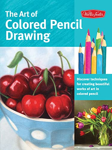 The Art of Colored Pencil Drawing: Discover Techniques for Creating Beautiful Works of Art in Colored Pencil (Collector's Series) - Cynthia Knox, Eileen Sorg, Debra Kaufman Yaun, Pat Averill