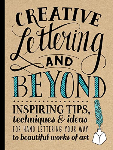 Creative Lettering & Beyond: Inspiring tips, techniques, and ideas for hand-lettering your way to beautiful works of art (Creative...and Beyond) - Gabri Joy Kirkendall, Laura Lavender, Julie Manwaring, Shauna Lynn Panczyszyn
