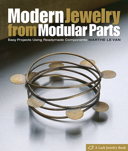 Modern Jewelry from Modular Parts: Easy Projects Using Readymade Components (Lark Jewelry Books)