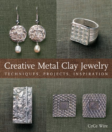 Creative Metal Clay Jewelry: Techniques, Projects, Inspiration