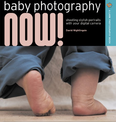 Baby Photography NOW!: Shooting Stylish Portraits with Your Digital Camera (A Lark Photography Book)