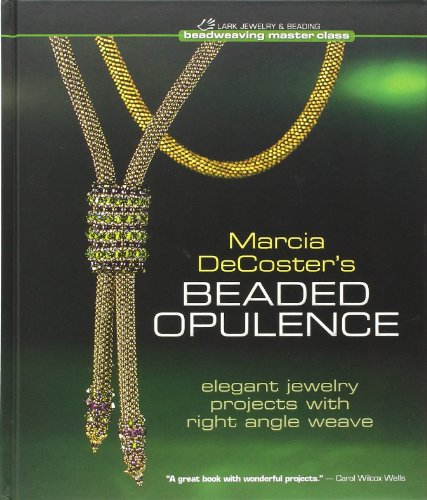 Marcia DeCoster's Beaded Opulence: Elegant Jewelry Projects with Right Angle Weave (Beadweaving Master Class Series)