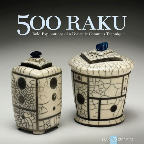 500 Raku: Bold Explorations of a Dynamic Ceramics Technique (500 Series)