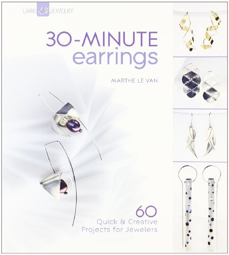 30-Minute Earrings: 60 Quick & Creative Projects for Jewelers (30-Minute Series)
