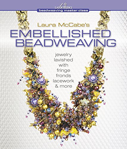 Laura McCabe's Embellished Beadweaving: Jewelry Lavished with Fringe, Fronds, Lacework & More (Beadweaving Master Class Series)