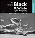 The Complete Guide to Black & White Digital Photography by Michael Freeman