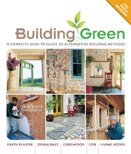 Building Green, New Edition: A Complete How-To Guide to Alternative Building Methods Earth Plaster * Straw Bale * Cordwood * Cob * Living Roofs (Building Green: A Complete How-To Guide to Alternative) - Clarke Snell, Tim Callahan