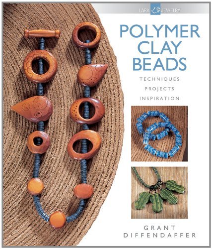 Polymer Clay Beads: Techniques, Projects, Inspiration (Lark Jewelry & Beading)