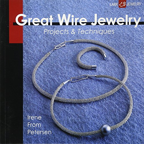 Great Wire Jewelry: Projects & Techniques (Lark Jewelry)