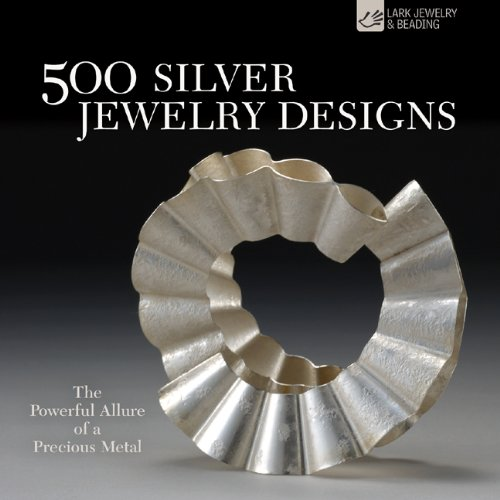 500 Silver Jewelry Designs: The Powerful Allure of a Precious Metal (500 Series)