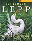 Wildlife Photography: Stories from the Field by George Lepp, Kathryn Vincent Lepp