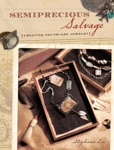 Semiprecious Salvage: Creating Found-Art Jewelry