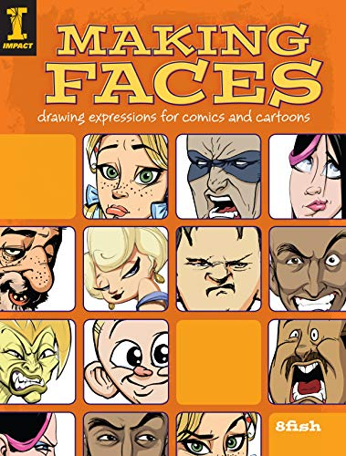 Making Faces: Drawing Expressions For Comics And Cartoons - 8fish