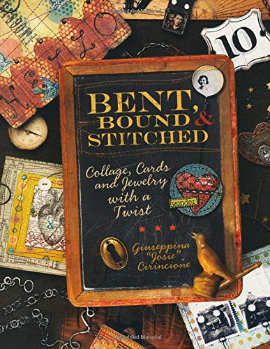 Bent, Bound And Stitched: Collage, Cards And Jewelry With A Twist, Cirincione, Giuseppina